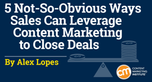 Sales Can Leverage Content Marketing in 5 Not-So-Obvious Ways